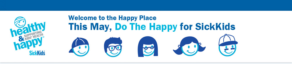 Welcome to the Happy Place - This May, Do The Happy for SickKids